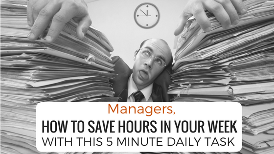 How To Save Hours In Your Week With This 5 Minute Daily Task