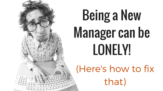 Being A New Manager Can Be LONELY (Here's How To Fix That)