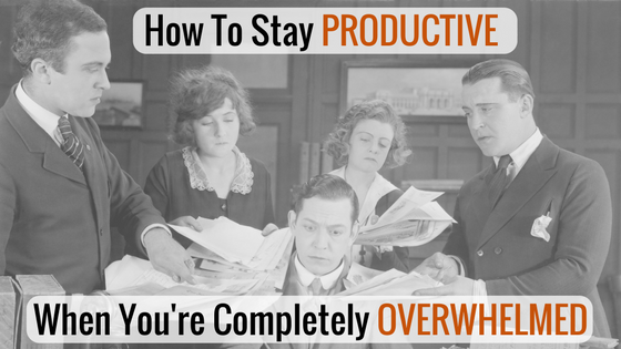 How To Stay Productive When You're Completely Overwhelmed