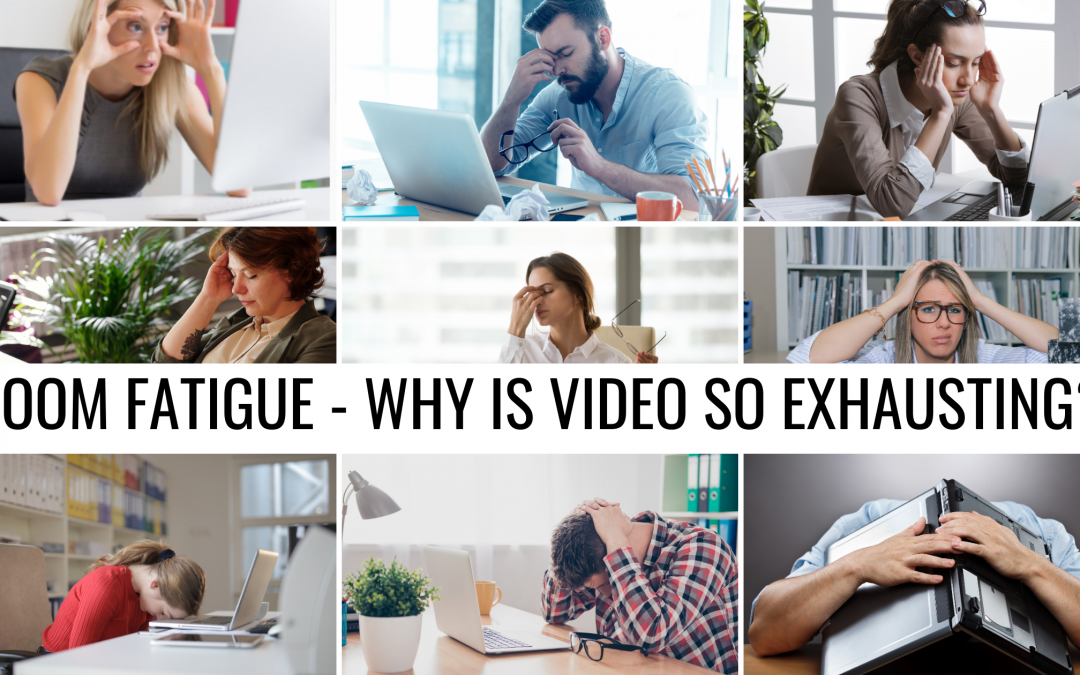 Zoom Fatigue – Why Is Video So Exhausting?